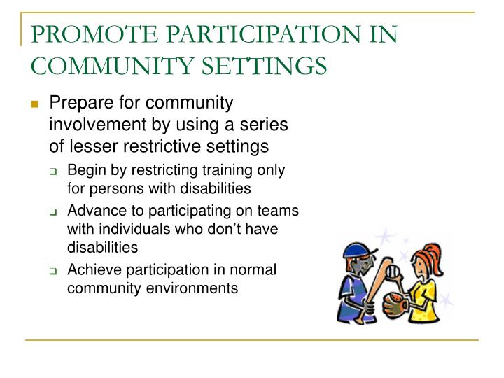 PROMOTE PARTICIPATION IN COMMUNITY SETTINGS
