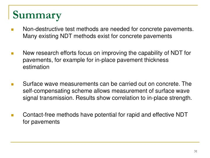 Non-destructive test methods are needed for concrete pavements. Many existing NDT methods exist for concrete pavements
