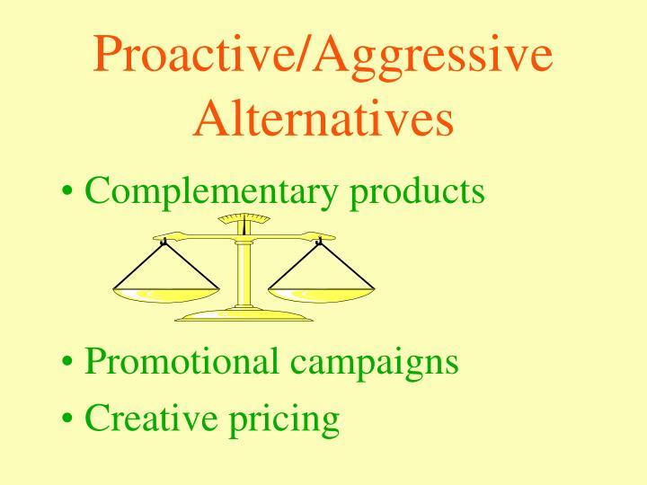 Proactive/Aggressive Alternatives