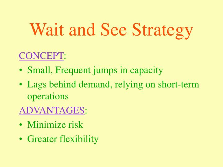Wait and See Strategy