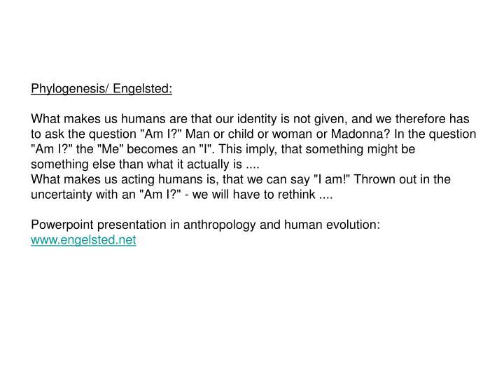 Phylogenesis/ Engelsted: