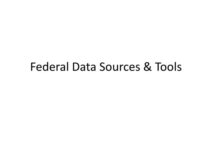 Federal Data Sources & Tools