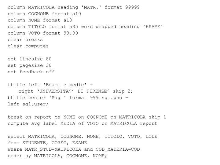 column MATRICOLA heading 'MATR.' format 99999