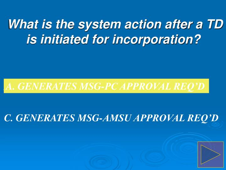 A. GENERATES MSG-PC APPROVAL REQ'D