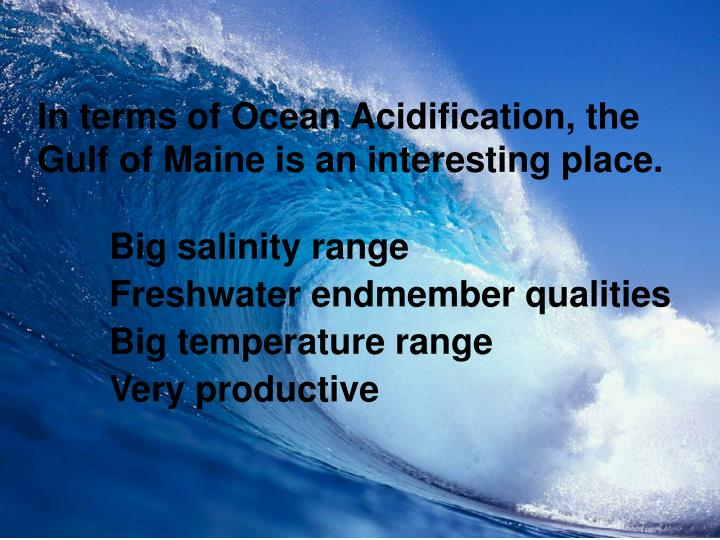 In terms of Ocean Acidification, the Gulf of Maine is an interesting place.