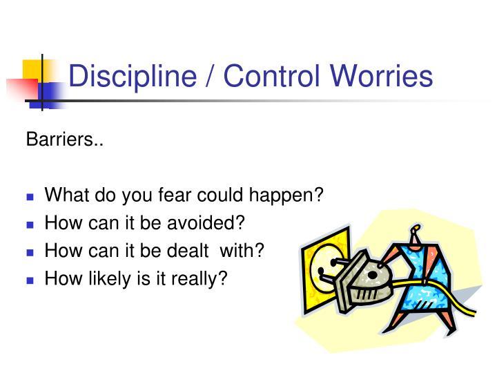 Discipline / Control Worries