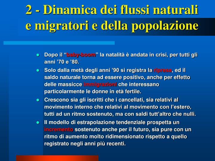 2 - Dinamica dei flussi naturali e migratori e della popolazione