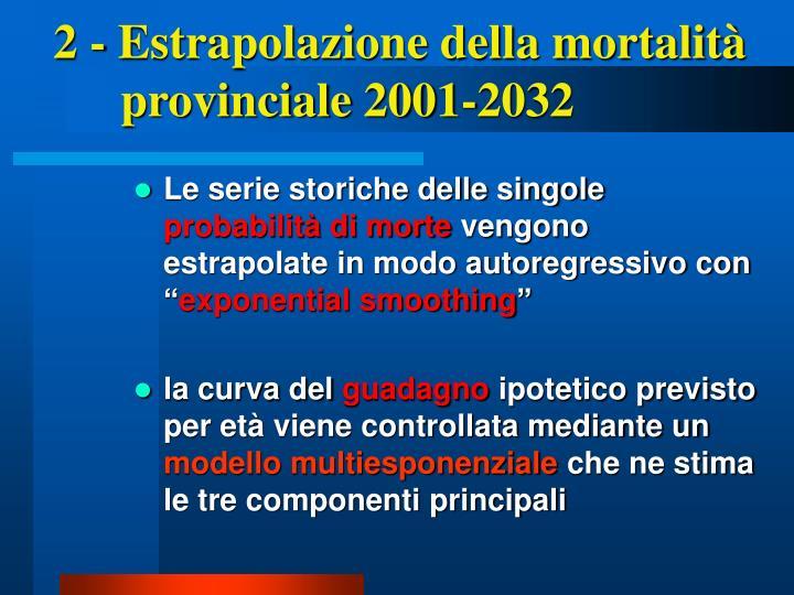 2 - Estrapolazione della mortalità provinciale 2001-2032