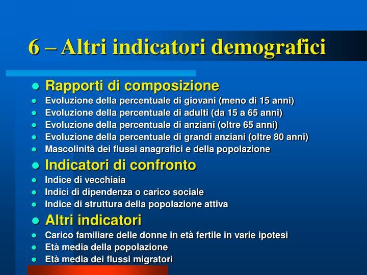 6 – Altri indicatori demografici