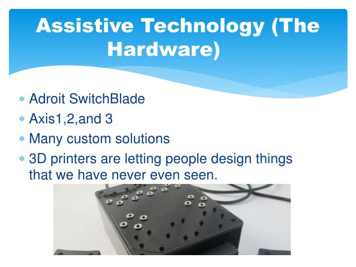 Assistive Technology (The Hardware)