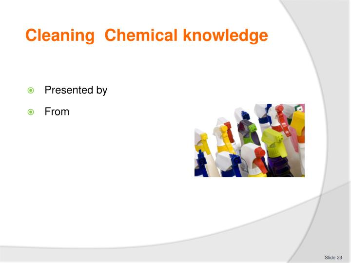 Cleaning  Chemical knowledge