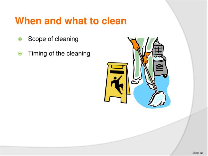 When and what to clean