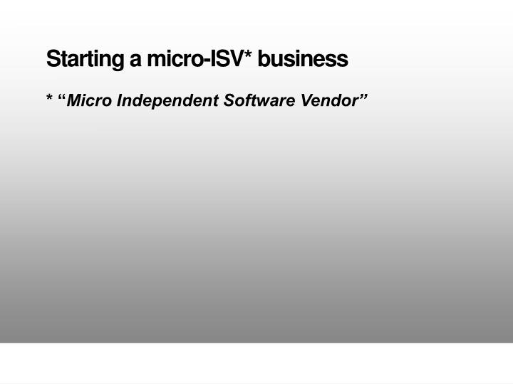 Starting a micro-ISV* business