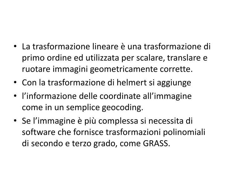 La trasformazione lineare è una trasformazione di primo ordine ed utilizzata per scalare,
