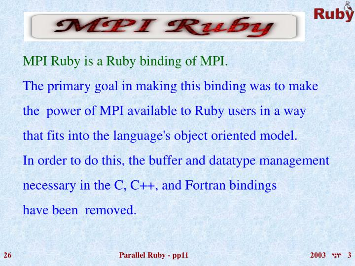 MPI Ruby is a Ruby binding of MPI.