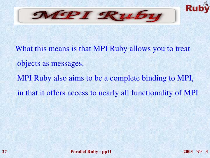 What this means is that MPI Ruby allows you to treat