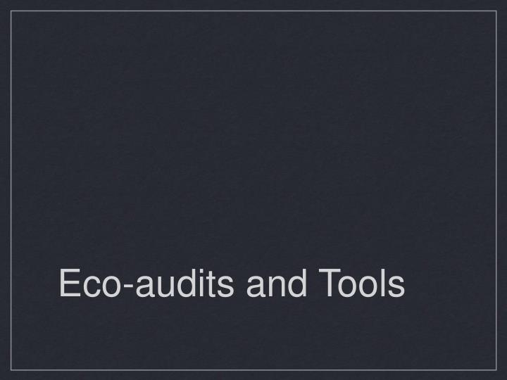 Eco-audits and Tools