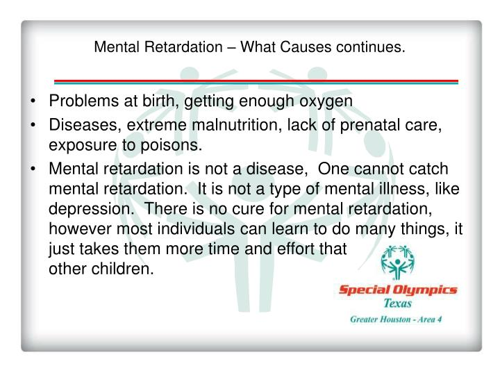 Mental Retardation – What Causes continues.