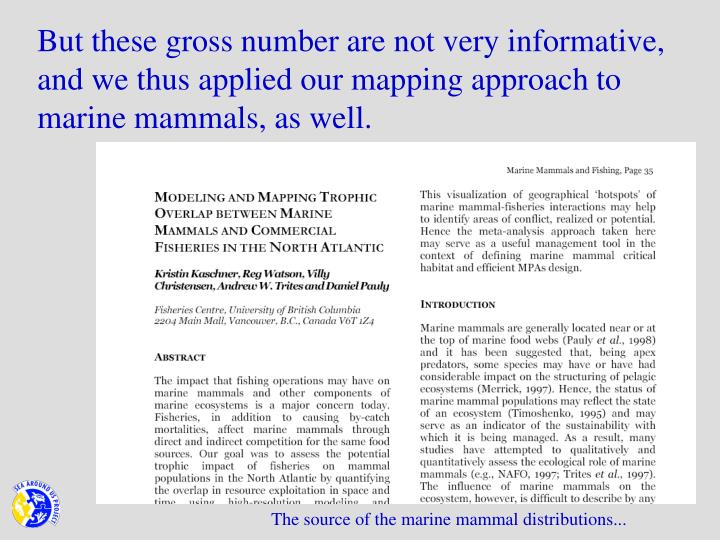 But these gross number are not very informative, and we thus applied our mapping approach to marine mammals, as well.