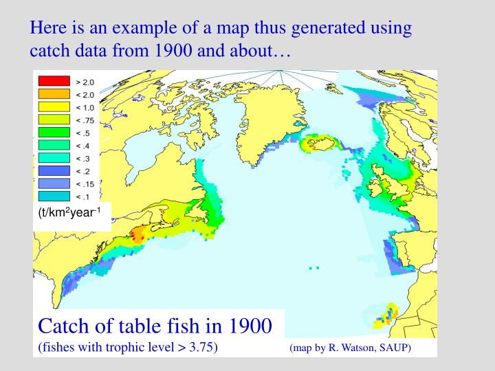Here is an example of a map thus generated using catch data from 1900 and about…