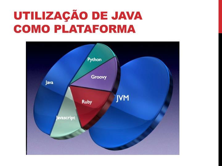 Utilização de Java como plataforma