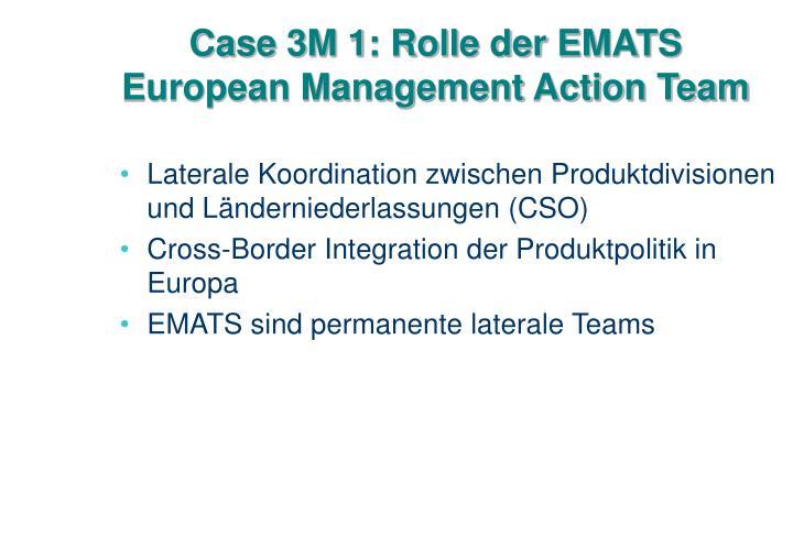 Case 3M 1: Rolle der EMATS European Management Action Team