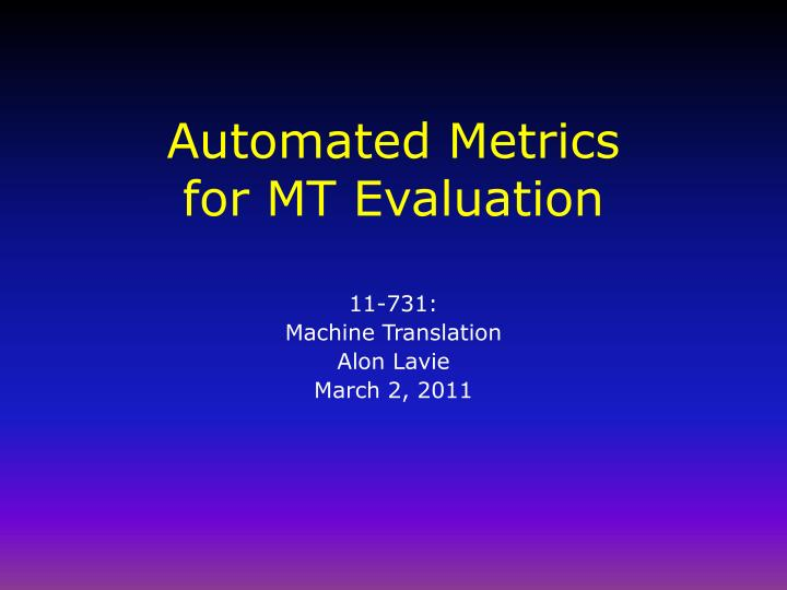 Automated metrics for mt evaluation