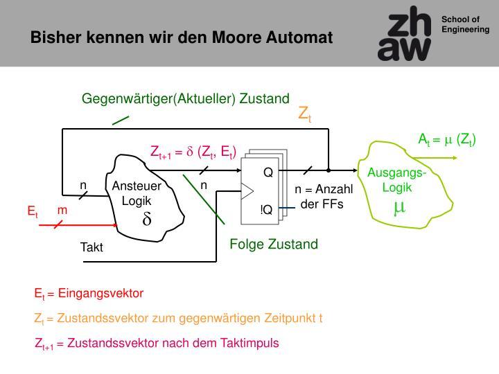 Bisher kennen wir den Moore Automat