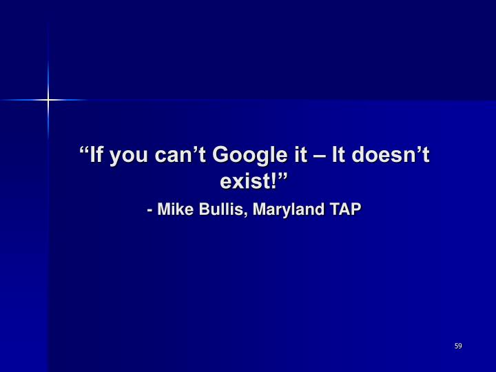 """""""If you can't Google it – It doesn't exist!"""""""