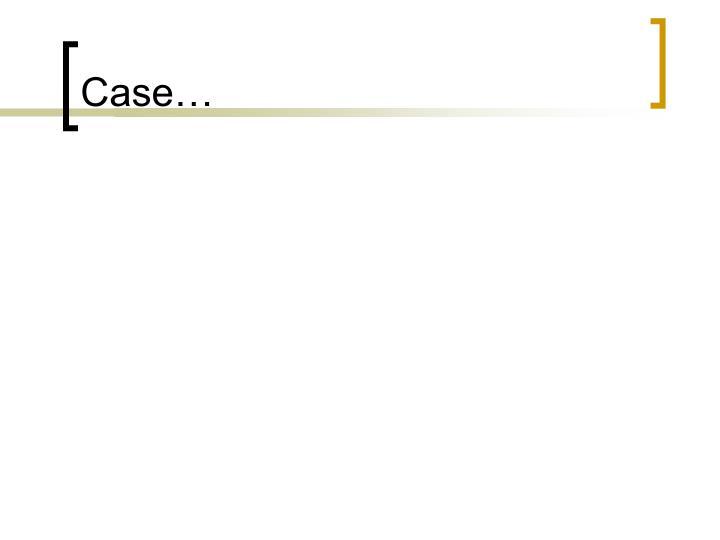 Case…