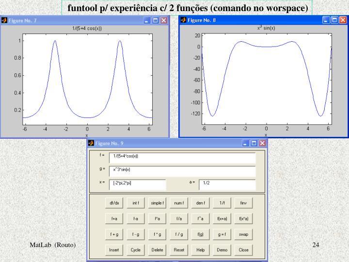funtool p/ experiência c/ 2 funções (comando no worspace)