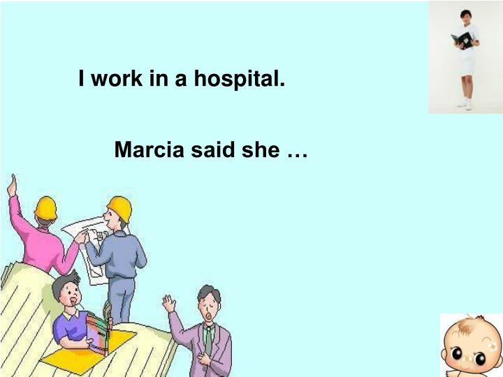 I work in a hospital.
