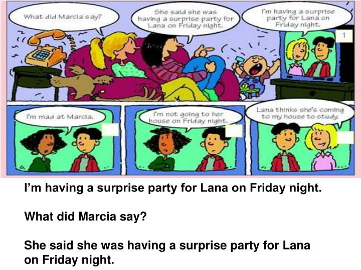 I'm having a surprise party for Lana on Friday night.