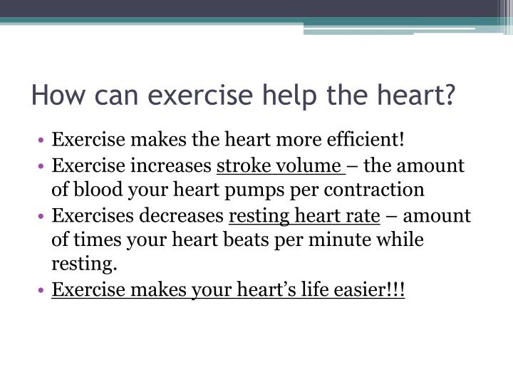 How can exercise help the heart?