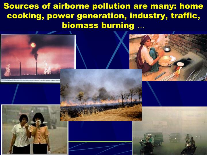 Sources of airborne pollution are many: home cooking, power generation, industry, traffic, biomass burning