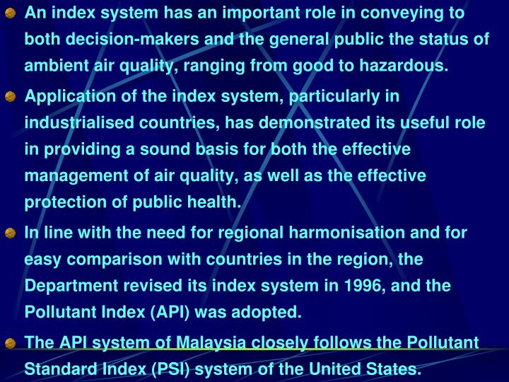 An index system has an important role in conveying to both decision-makers and the general public the status of ambient air quality, ranging from good to hazardous.