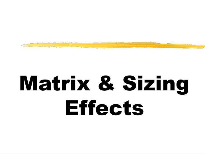 Matrix & Sizing Effects