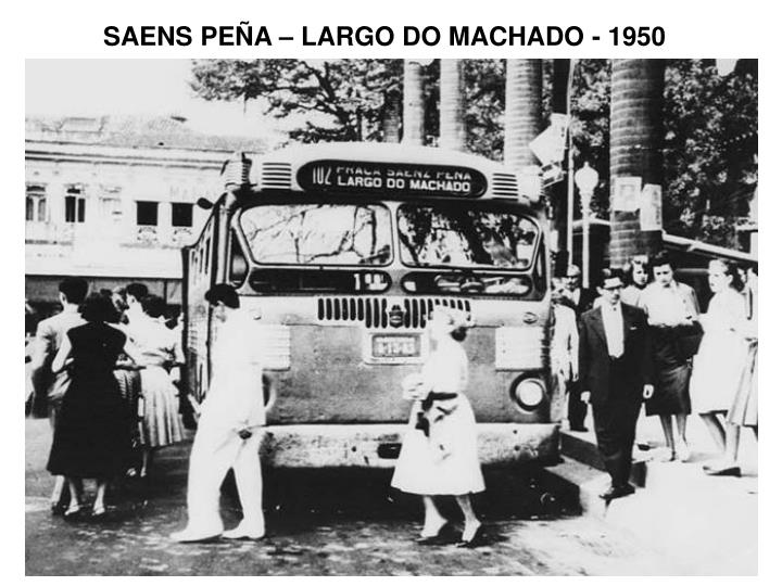 SAENS PEÑA – LARGO DO MACHADO - 1950