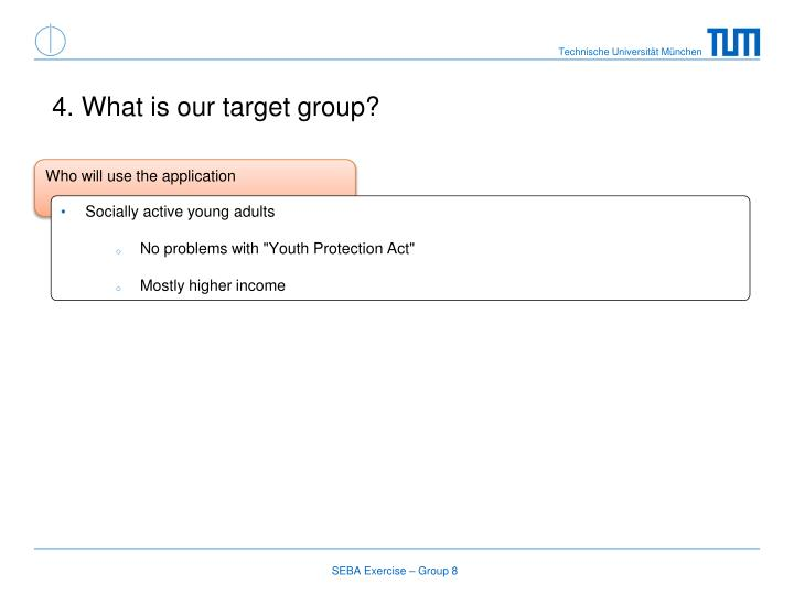4. What is our target group?