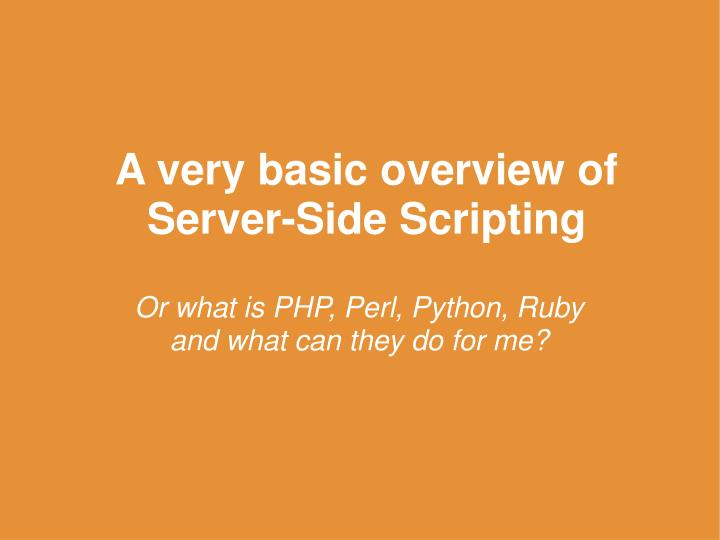 Or what is PHP, Perl, Python, Ruby and what can they do for me?