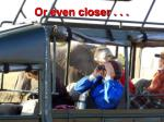 or even closer