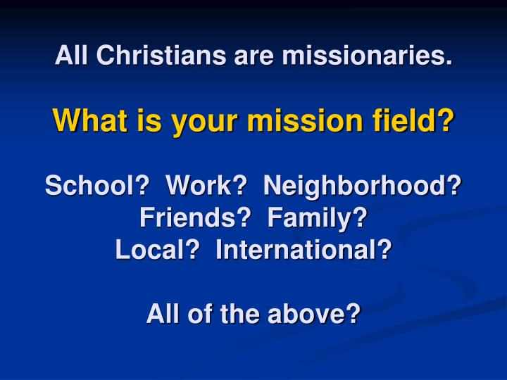 All Christians are missionaries.