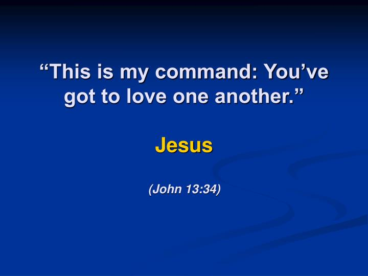 """""""This is my command: You've got to love one another."""""""