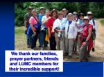 we thank our families prayer partners friends and lumc members for their incredible support