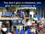 you don t give to missions you give through missions to1