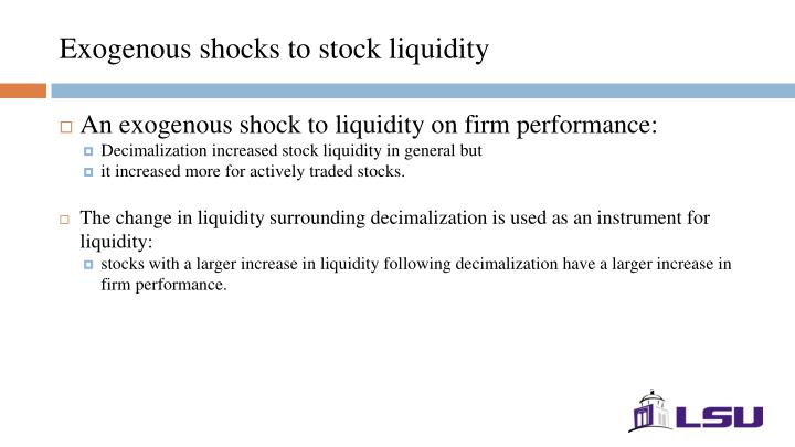 Exogenous shocks to stock liquidity