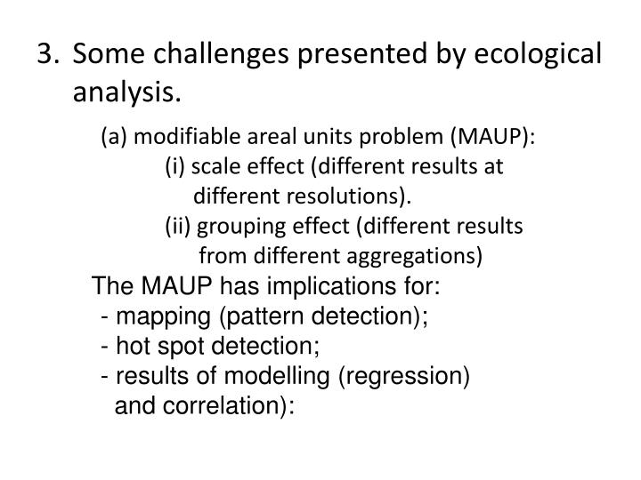 Some challenges presented by ecological analysis.