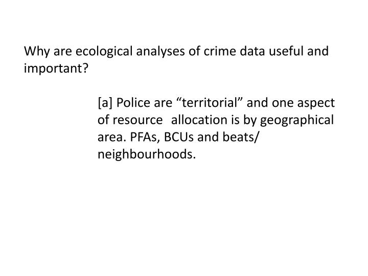 Why are ecological analyses of crime data useful and important?