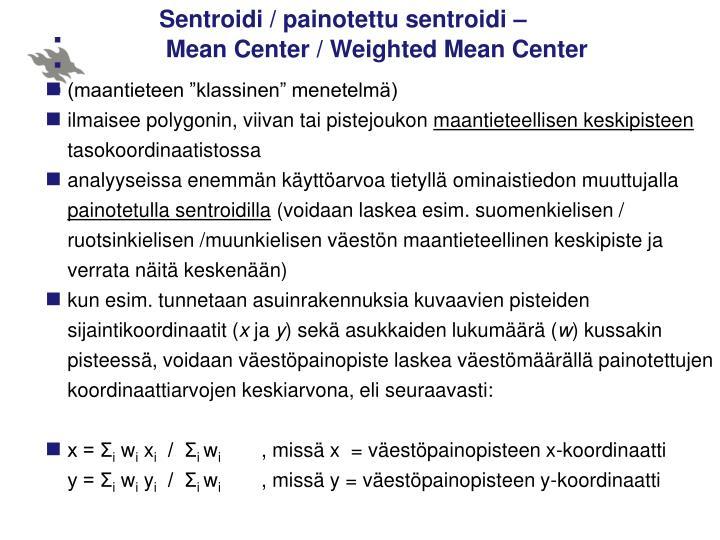 Sentroidi / painotettu sentroidi –