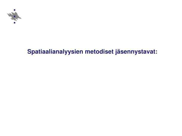 Spatiaalianalyysien metodiset jäsennystavat: